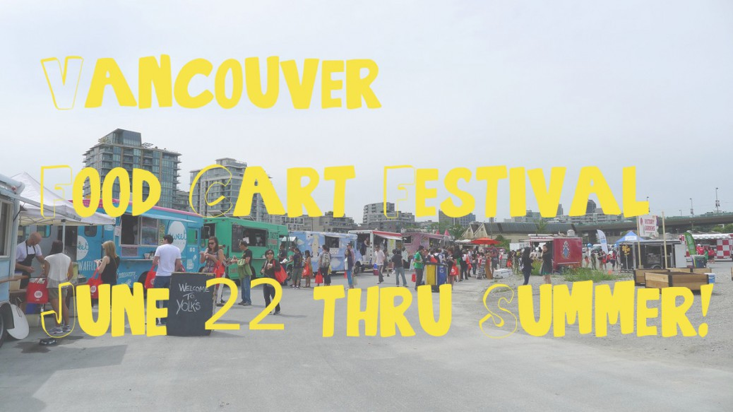 Vancouver Food Cart Festival 2014 Street Food The 2014 Vancouver Food Cart Festival has returned to 215 West 1st Ave Vancouver Olympic Village. Vancouver food trucks and street food summer activities